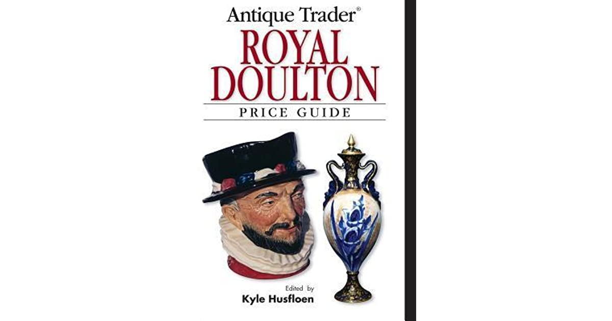 Antique Trader Royal Doulton Price Guide by Kyle Husfloen