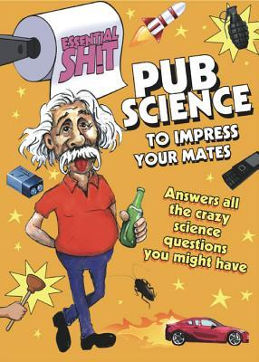 Pub Science to Impress Your Mates (Essential Shit)