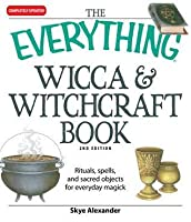 The Everything Wicca and Witchcraft Book: Rituals, spells