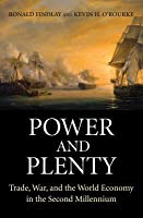 Power and Plenty: Trade, War, and the World Economy in the Second Millennium: Trade, War, and the World Economy in the Second Millennium
