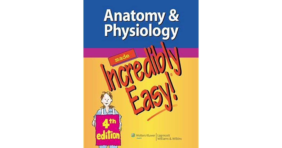 Anatomy & Physiology Made Incredibly Easy! by Lippincott Williams