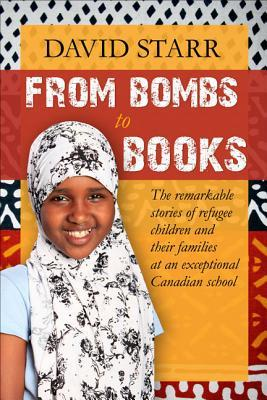 From Bombs to Books: The Remarkable Stories of Refugee Children and Their Families at an Exceptional Canadian School