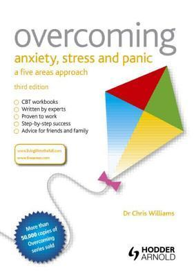 Overcoming Anxiety, Stress and Panic A Five Areas Approach, Third Edition
