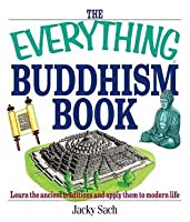 The Everything Buddhism Book: Learn the Ancient Traditions and Apply Them to Modern Life