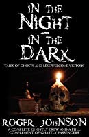 In the Night in the Dark: Tales of Ghosts and Less Welcome Visitors