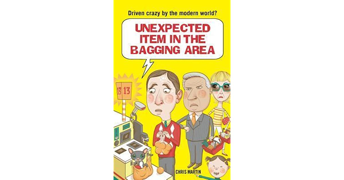 Unexpected item in the bagging area driven crazy by the modern unexpected item in the bagging area driven crazy by the modern world by chris martin fandeluxe Choice Image