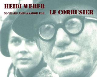 Heidi Weber: 50 Years Ambassador for Le Corbusier 1958-2008