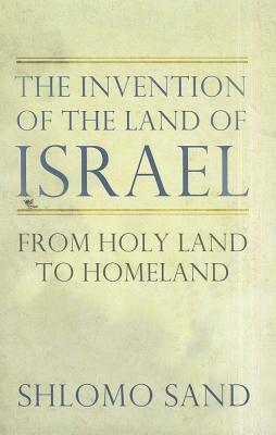 Book Review // The Invention of the Land of Israel: From Holy Land to Homeland