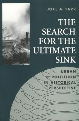 The Search for the Ultimate Sink Urban Pollution in Historical Perspective (Series on Technology and the Environment)