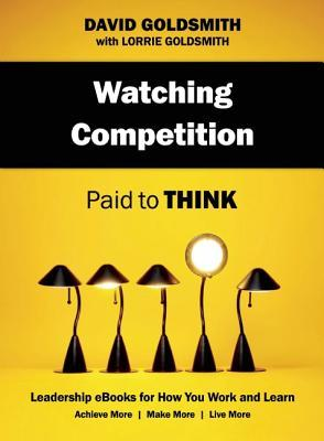 Watching Competition: Paid to Think David Goldsmith