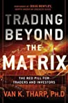 Trading Beyond the Matrix by Van K. Tharp