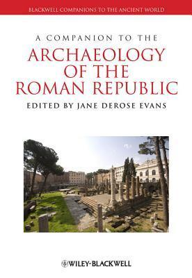 A Companion to the Archaeology of the Roman Republic 2013