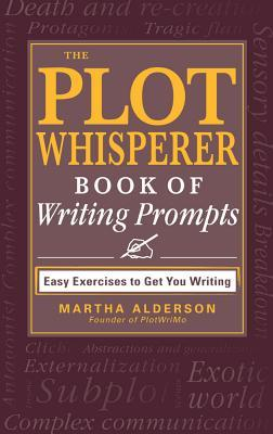 The Plot Whisperer Book of Writing Prompts: Easy Exercises to Get You Writing