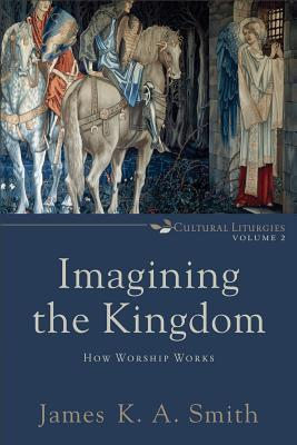 Imagining the Kingdom by James K.A. Smith