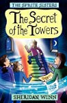 The Secret of the Towers (The Sprite Sisters #3)