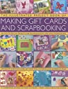 The Illustrated Project Book of Making Gift Cards and Scrapbooking: 360 Easy-To-Follow Projects and Techniques with 2300 Lavish Photographs