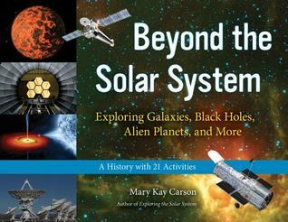 Beyond the Solar System  Exploring Galaxies, Black Holes, Alien Planets, and More  A History with 21 Activities