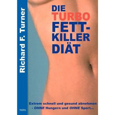 Die Turbo Fettkiller Diät: Extrem schnell und gesund abnehmen