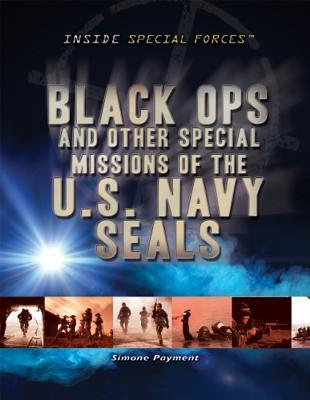 Black Ops and Other Special Missions of the U.S. Navy Seals