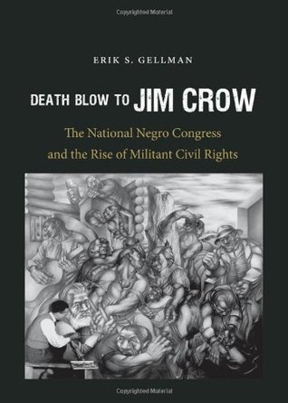 Death Blow to Jim Crow: The National Negro Congress and the Rise of Militant Civil Rights: The National Negro Congress and the Rise of Militant Civil Rights