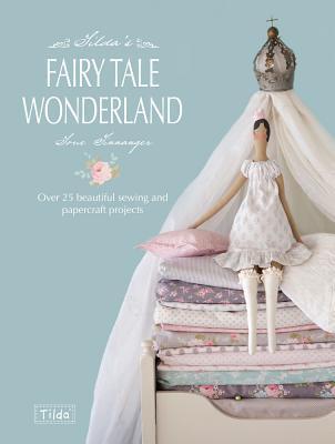 Tilda's Fairytale Wonderland by Tone Finnanger