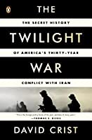The Twilight War: The Secret History of America's Thirty-Year Conflict with Iran