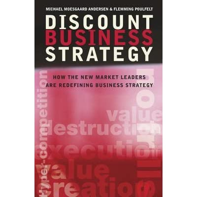 Discount Business Strategy: How the New Market Leaders are Redefining Business Strategy