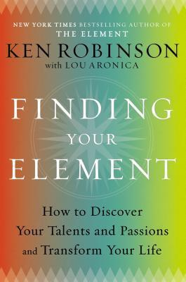 Finding Your Element  How to Discover Your - Ken Robinson