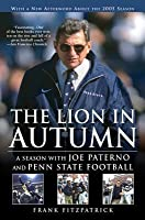 The Lion in Autumn: A Season with Joe Paterno and Penn State Football
