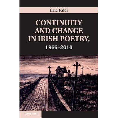 Continuity and change in Irish poetry, 1966-2010, Eric Falci, (electronic resource)