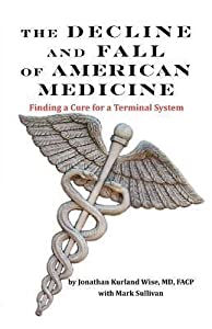 The Decline and Fall of American Medicine -- Finding a Cure for a Terminal System