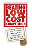 Beating Low Cost Competition: How Premium Brands Can Respond to Cut-Price Rivals