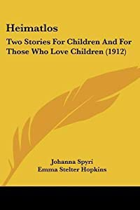 Heimatlos: Two Stories for Children and for Those Who Love Children (1912)