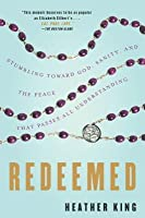 Redeemed: Stumbling Toward God, Sanity, and the Peace That Passes Allunderstanding