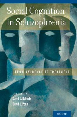 Social Cognition in Schizophrenia From Evidence to Treatment
