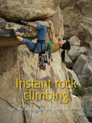 Instant Rock Climbing Tips and Techniques for Getting to the Top