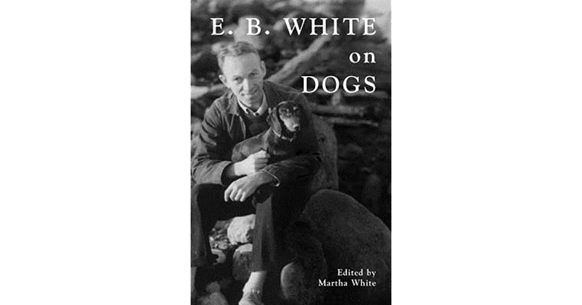 essays of e b white ebook E b white (1899-1985) was an american author and long-time contributor to the new yorker he was the author of more than seventeen books of prose and poetry and coauthor of the english language style guide the elements of style but is especially.