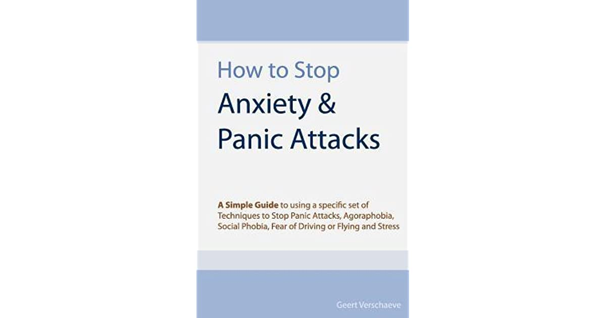 How to stop anxiety panic attacks a simple guide to using a how to stop anxiety panic attacks a simple guide to using a specific set of techniques to stop panic attacks agoraphobia social phobia fear of driving fandeluxe Image collections