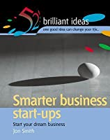 Smarter Business Start-Ups: Start Your Dream Business