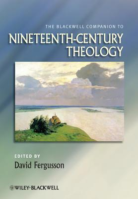 The Blackwell Companion to Nineteenth century theology