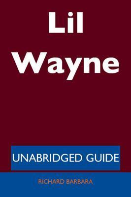 Lil Wayne - Unabridged Guide