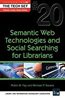 Semantic Web Technologies and Social Searching for Librarians: (the Tech Set(r) #20)