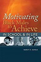 Motivating Black Males to Achieve in School and in Life