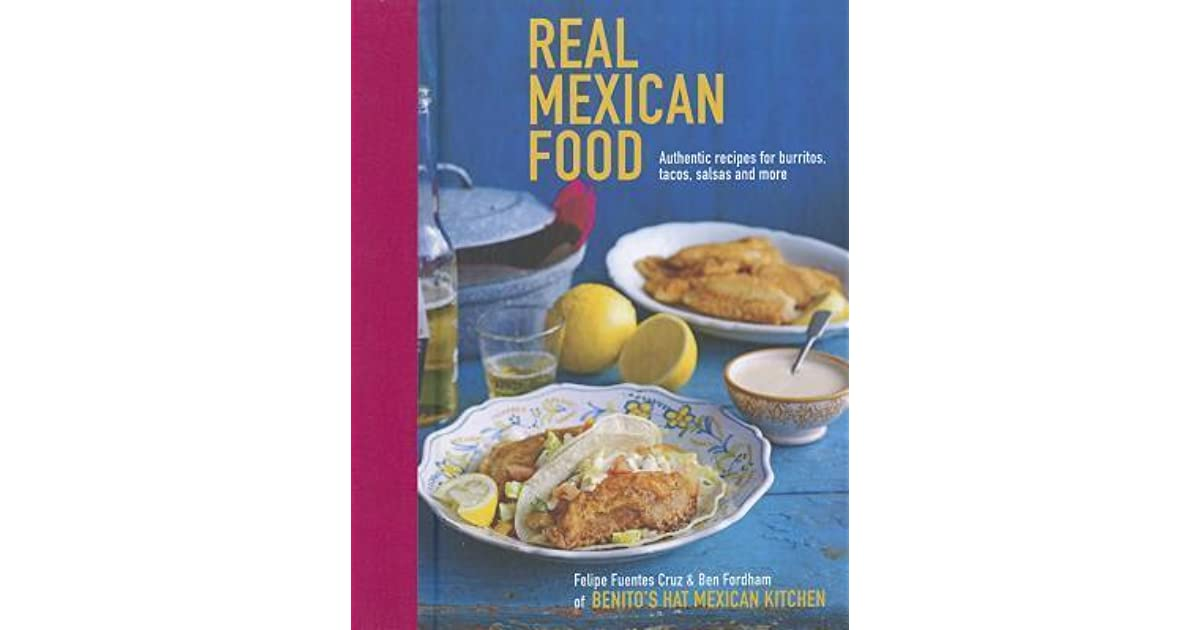 Real Mexican Food Authentic Recipes For Burritos Tacos