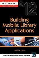 Building Mobile Library Applications: (the Tech Set(r) #12)