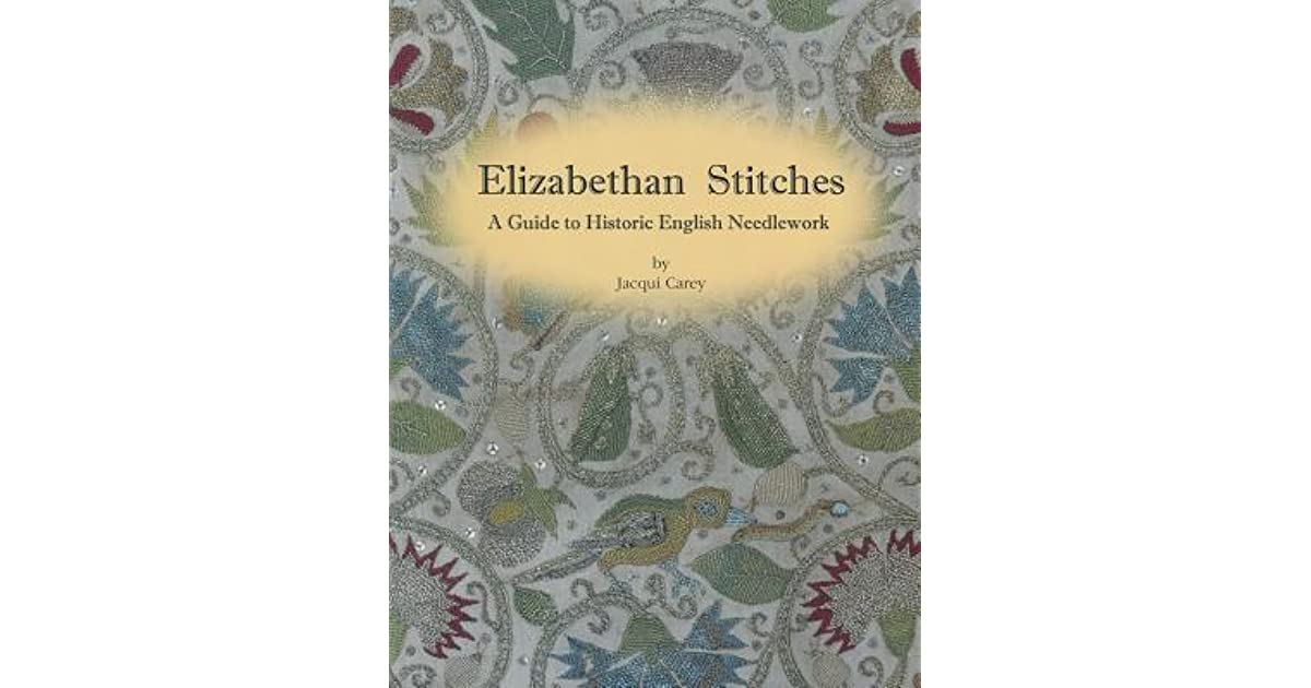 Elizabethan Stitches A Guide To Historic English Needlework By