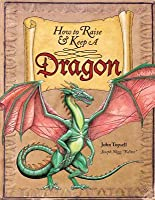 How to Raise and Keep a Dragon: Includes Dragon Poster!
