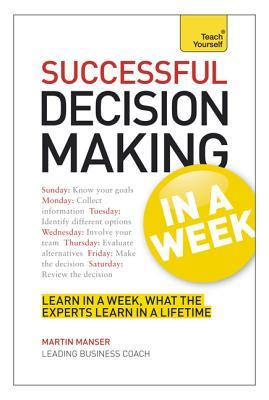 Successful Decision Making in a Week by Martin H. Manser