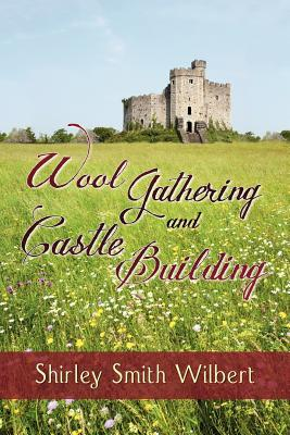Wool Gathering & Castle Building by Shirley Smith Wilbert