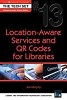 Location-Aware Services and Qr Codes for Libraries: (the Tech Set(r) #13)